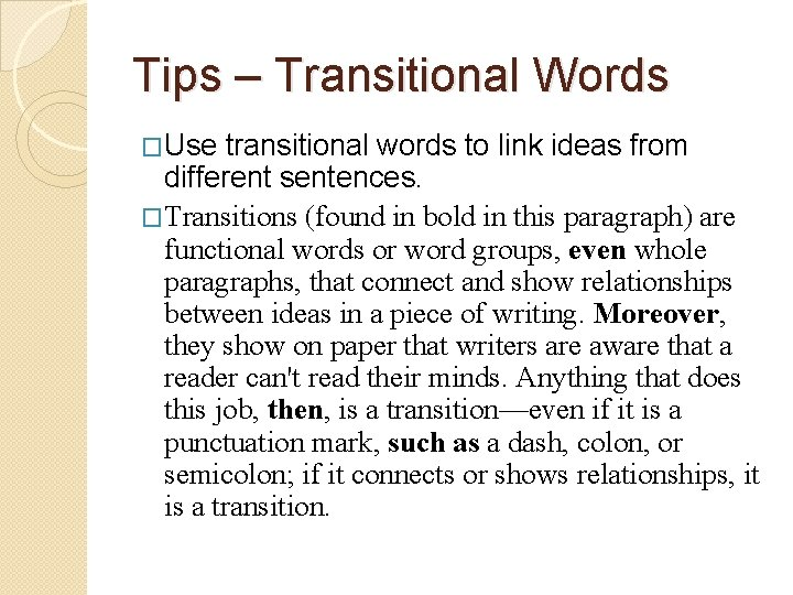 Tips – Transitional Words �Use transitional words to link ideas from different sentences. �Transitions