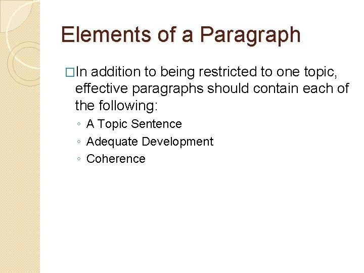 Elements of a Paragraph �In addition to being restricted to one topic, effective paragraphs