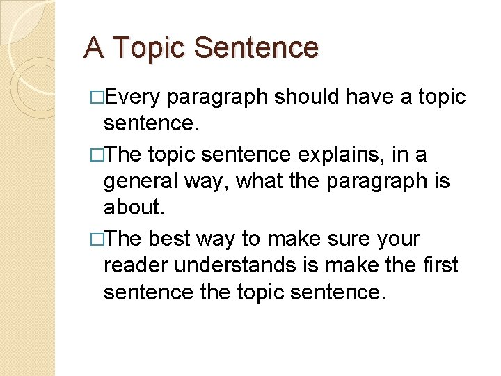 A Topic Sentence �Every paragraph should have a topic sentence. �The topic sentence explains,