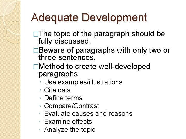 Adequate Development �The topic of the paragraph should be fully discussed. �Beware of paragraphs