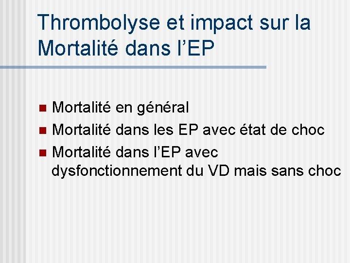 Thrombolyse et impact sur la Mortalité dans l'EP Mortalité en général n Mortalité dans