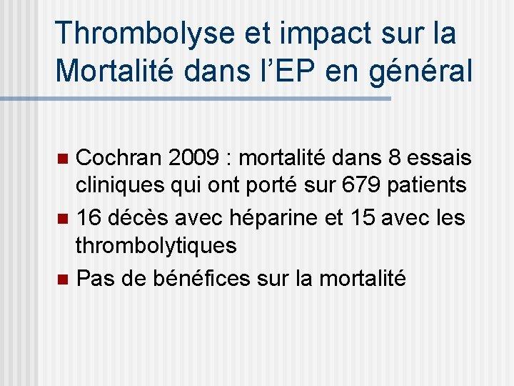 Thrombolyse et impact sur la Mortalité dans l'EP en général Cochran 2009 : mortalité