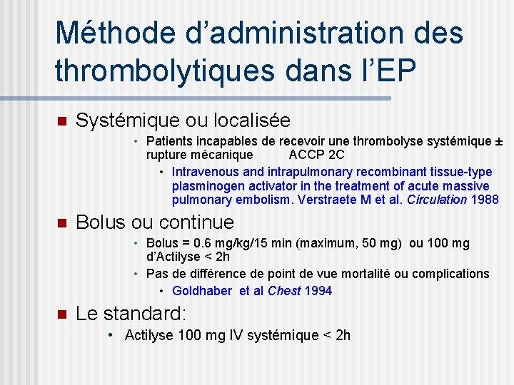 Méthode d'administration des thrombolytiques dans l'EP n Systémique ou localisée • Patients incapables de