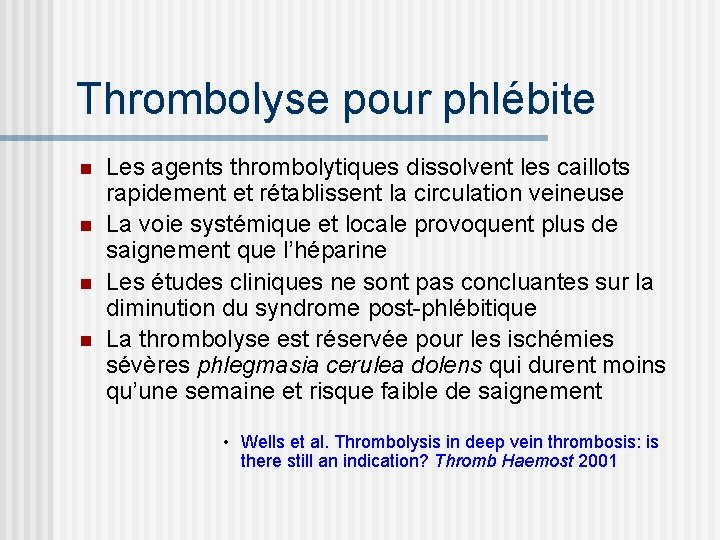 Thrombolyse pour phlébite n n Les agents thrombolytiques dissolvent les caillots rapidement et rétablissent