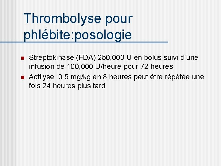 Thrombolyse pour phlébite: posologie n n Streptokinase (FDA) 250, 000 U en bolus suivi