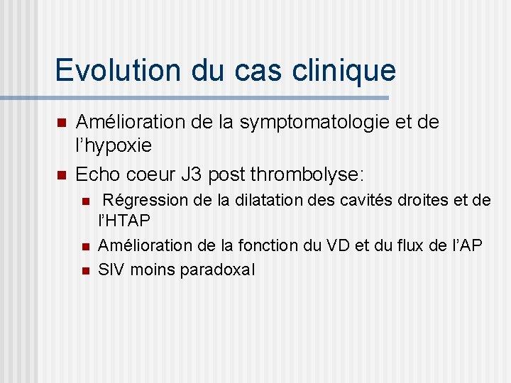 Evolution du cas clinique n n Amélioration de la symptomatologie et de l'hypoxie Echo