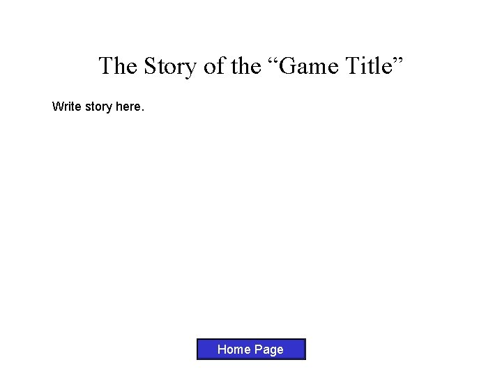 """The Story of the """"Game Title"""" Write story here. Home Page"""