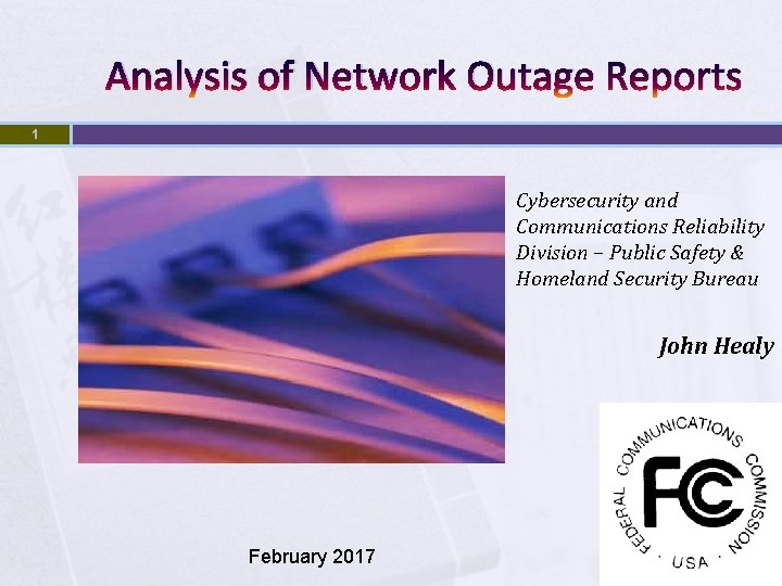 Analysis of Network Outage Reports 1 Cybersecurity and Communications Reliability Division – Public Safety