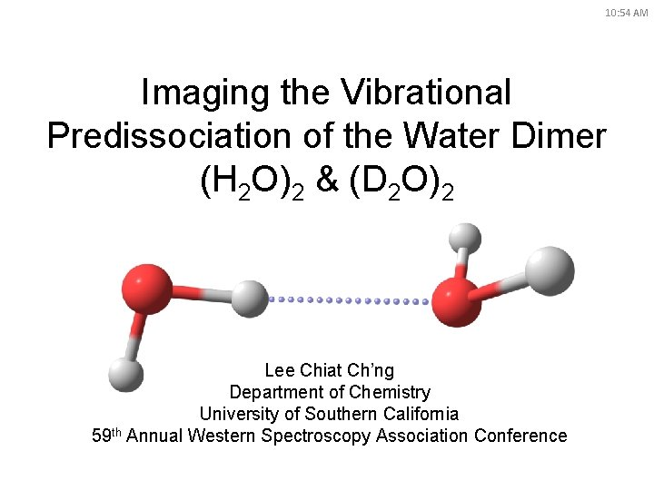 10: 54 AM Imaging the Vibrational Predissociation of the Water Dimer (H 2 O)2