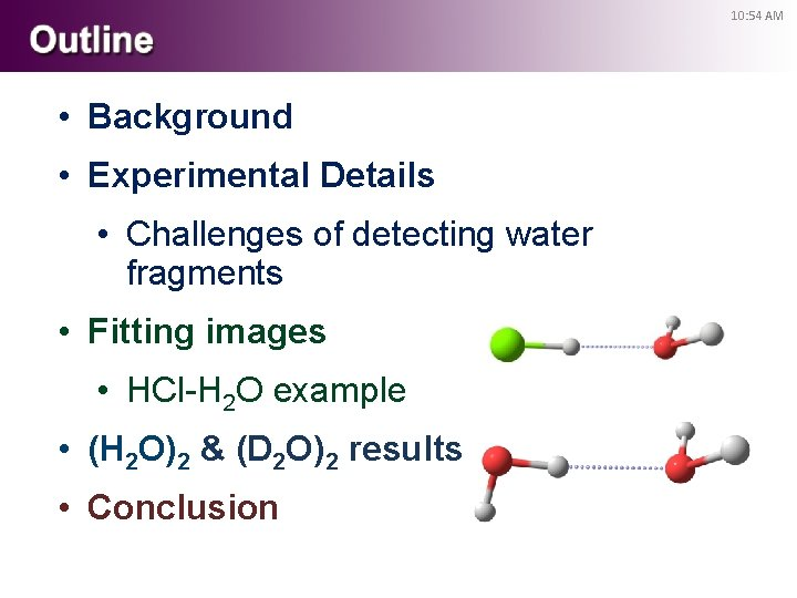 10: 54 AM • Background • Experimental Details • Challenges of detecting water fragments
