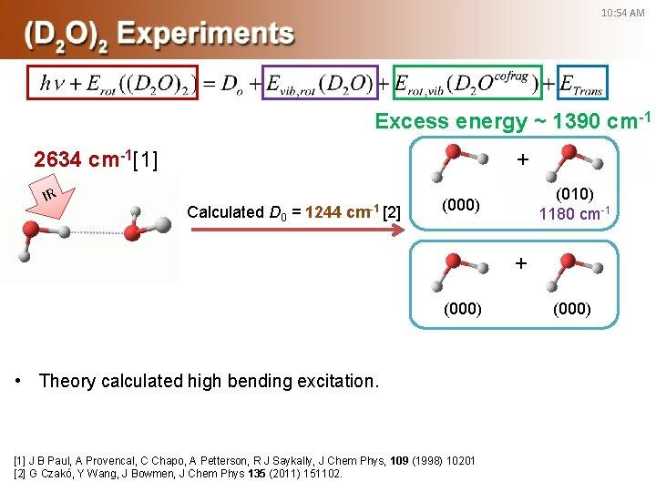 10: 54 AM Excess energy ~ 1390 cm-1 + 2634 cm-1[1] IR Calculated D