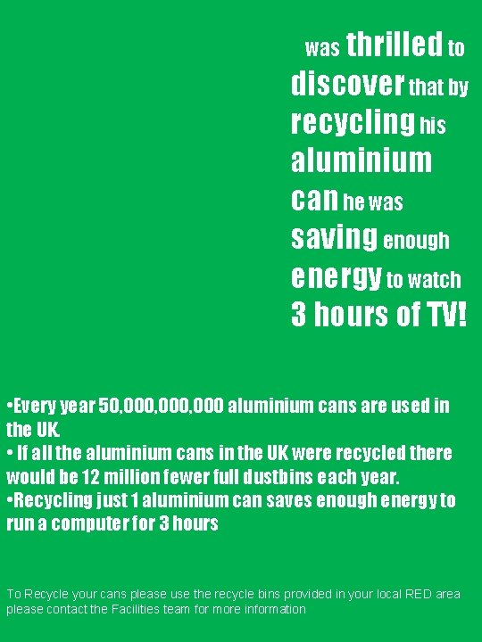 was thrilled to discover that by recycling his aluminium can he was saving enough