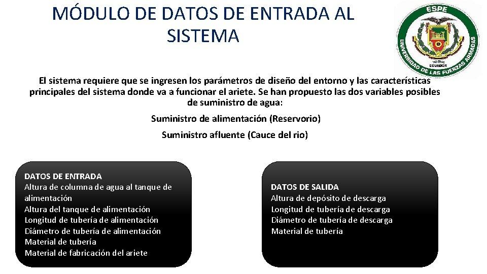 MÓDULO DE DATOS DE ENTRADA AL SISTEMA El sistema requiere que se ingresen los