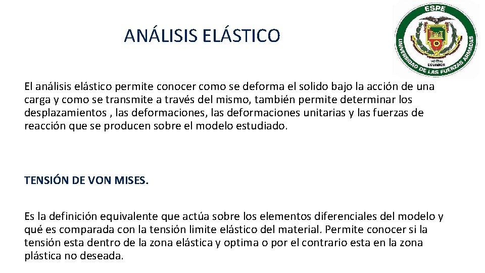ANÁLISIS ELÁSTICO El análisis elástico permite conocer como se deforma el solido bajo la