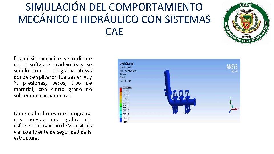 SIMULACIÓN DEL COMPORTAMIENTO MECÁNICO E HIDRÁULICO CON SISTEMAS CAE El análisis mecánico, se lo