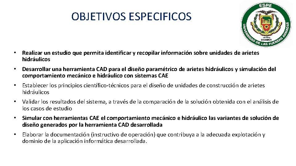 OBJETIVOS ESPECIFICOS • Realizar un estudio que permita identificar y recopilar información sobre unidades