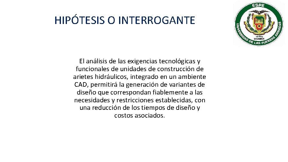 HIPÓTESIS O INTERROGANTE El análisis de las exigencias tecnológicas y funcionales de unidades de