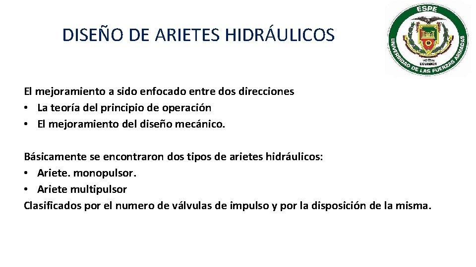 DISEÑO DE ARIETES HIDRÁULICOS El mejoramiento a sido enfocado entre dos direcciones • La
