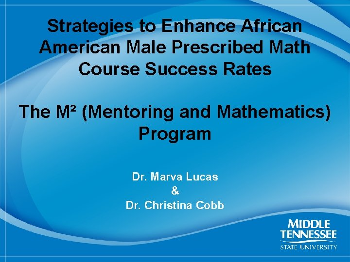 Strategies to Enhance African American Male Prescribed Math Course Success Rates The M² (Mentoring