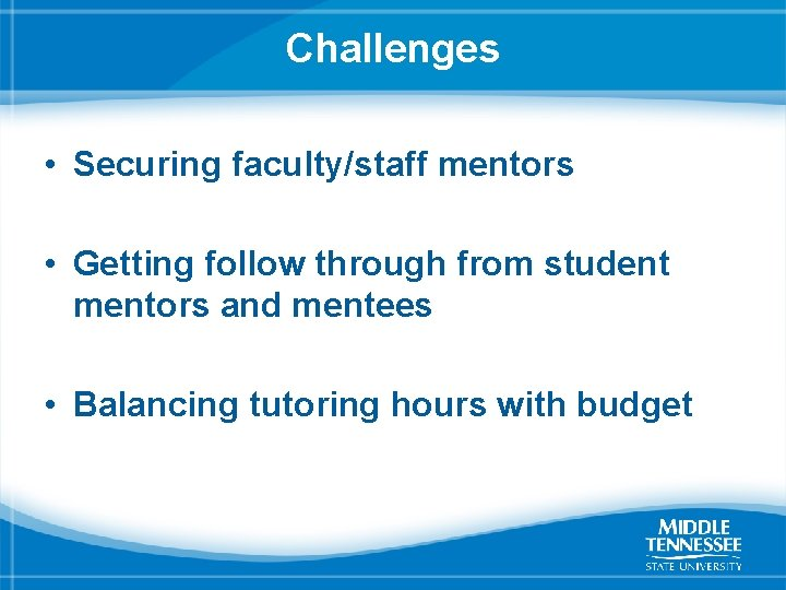 Challenges • Securing faculty/staff mentors • Getting follow through from student mentors and mentees