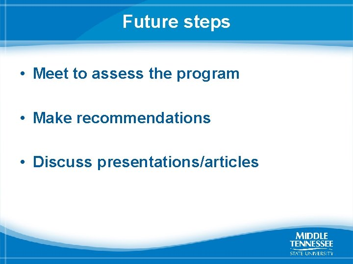 Future steps • Meet to assess the program • Make recommendations • Discuss presentations/articles