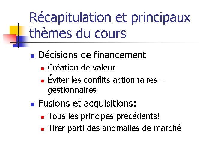 Récapitulation et principaux thèmes du cours n Décisions de financement n n n Création