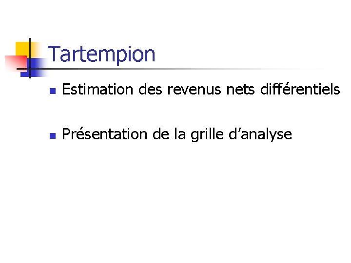 Tartempion n Estimation des revenus nets différentiels n Présentation de la grille d'analyse