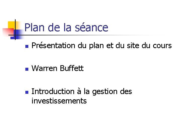 Plan de la séance n Présentation du plan et du site du cours n