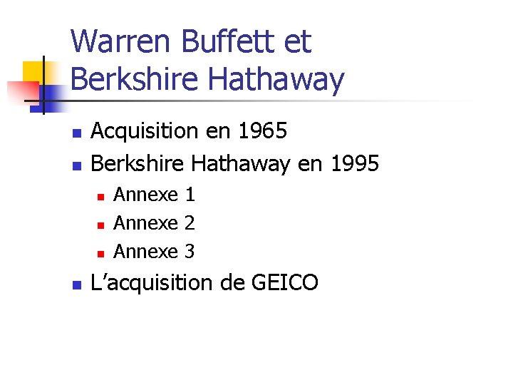 Warren Buffett et Berkshire Hathaway n n Acquisition en 1965 Berkshire Hathaway en 1995