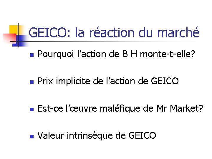 GEICO: la réaction du marché n Pourquoi l'action de B H monte-t-elle? n Prix