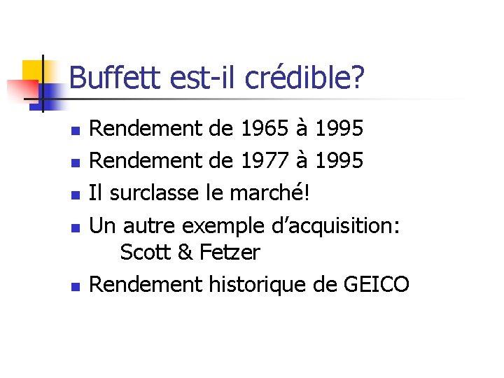 Buffett est-il crédible? n n n Rendement de 1965 à 1995 Rendement de 1977