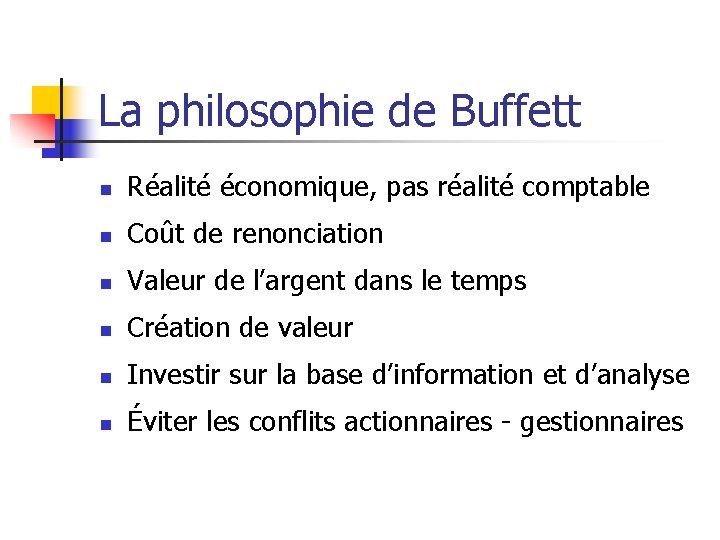 La philosophie de Buffett n Réalité économique, pas réalité comptable n Coût de renonciation