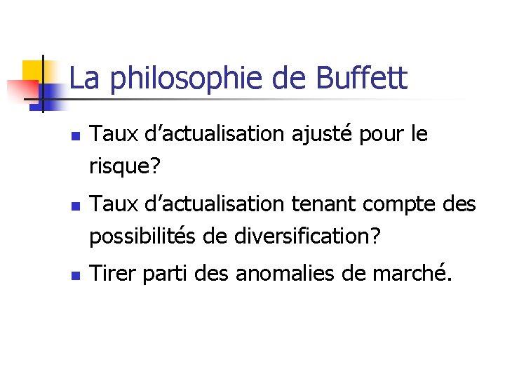 La philosophie de Buffett n n n Taux d'actualisation ajusté pour le risque? Taux