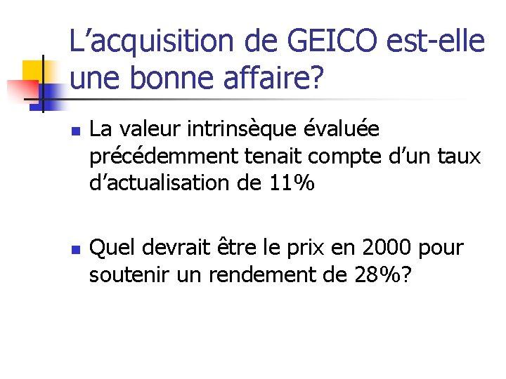 L'acquisition de GEICO est-elle une bonne affaire? n n La valeur intrinsèque évaluée précédemment