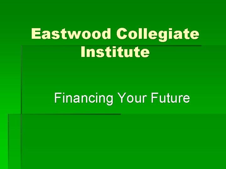 Eastwood Collegiate Institute Financing Your Future