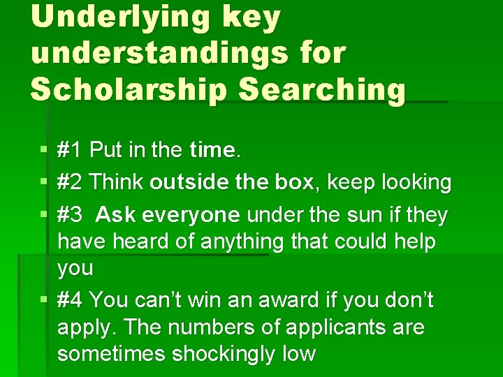 Underlying key understandings for Scholarship Searching § § § #1 Put in the time.