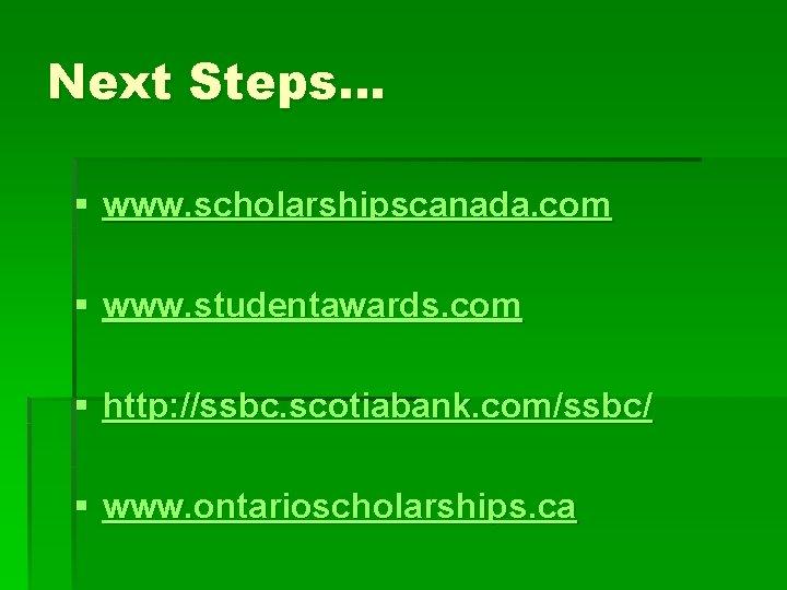 Next Steps… § www. scholarshipscanada. com § www. studentawards. com § http: //ssbc. scotiabank.
