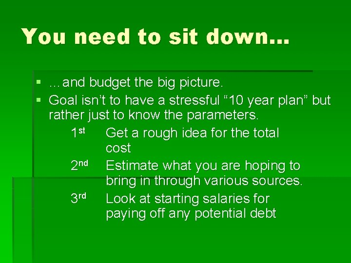 You need to sit down… § …and budget the big picture. § Goal isn't