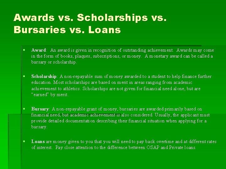 Awards vs. Scholarships vs. Bursaries vs. Loans § Award: An award is given in