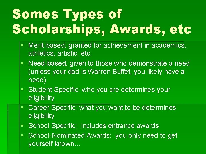 Somes Types of Scholarships, Awards, etc § Merit-based: granted for achievement in academics, athletics,