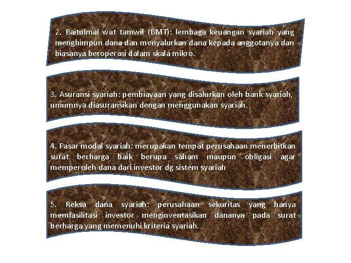 2. Baitulmal wat tamwil (BMT): lembaga keuangan syariah yang menghimpun dana dan menyalurkan dana