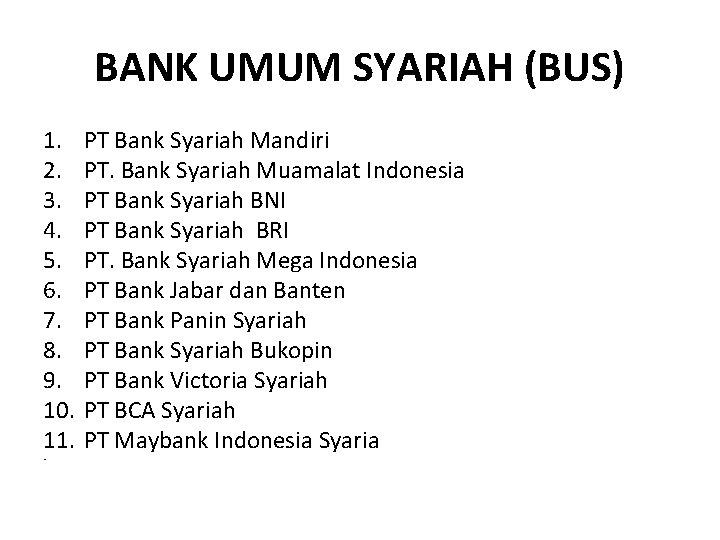 BANK UMUM SYARIAH (BUS) 1. 2. 3. 4. 5. 6. 7. 8. 9. 10.