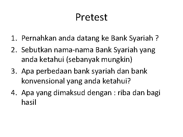 Pretest 1. Pernahkan anda datang ke Bank Syariah ? 2. Sebutkan nama-nama Bank Syariah
