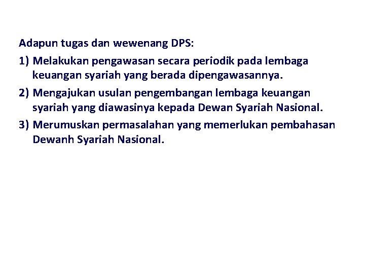 Adapun tugas dan wewenang DPS: 1) Melakukan pengawasan secara periodik pada lembaga keuangan syariah