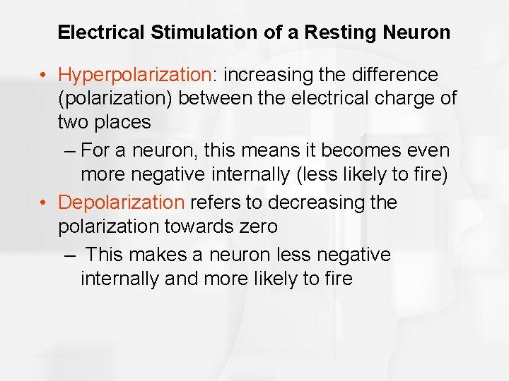 Electrical Stimulation of a Resting Neuron • Hyperpolarization: increasing the difference (polarization) between the