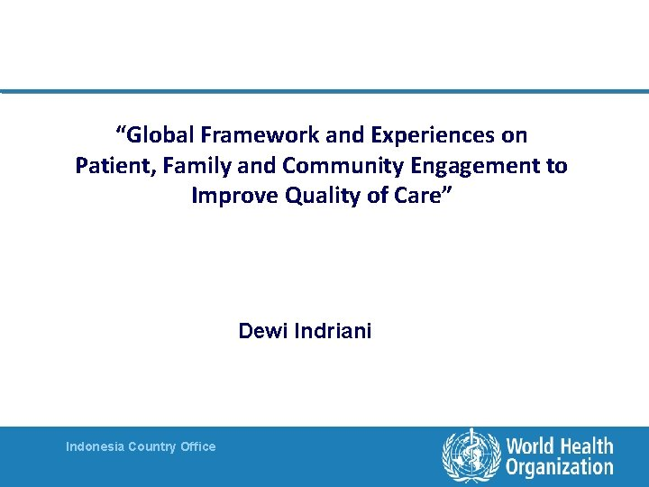 """""""Global Framework and Experiences on Patient, Family and Community Engagement to Improve Quality of"""