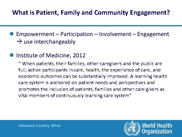 What is Patient, Family and Community Engagement? l Empowerment – Participation – Involvement –