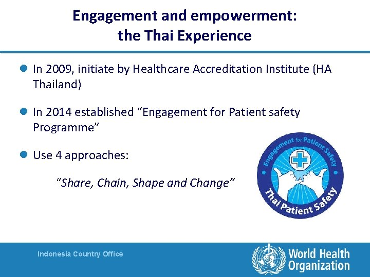 Engagement and empowerment: the Thai Experience l In 2009, initiate by Healthcare Accreditation Institute
