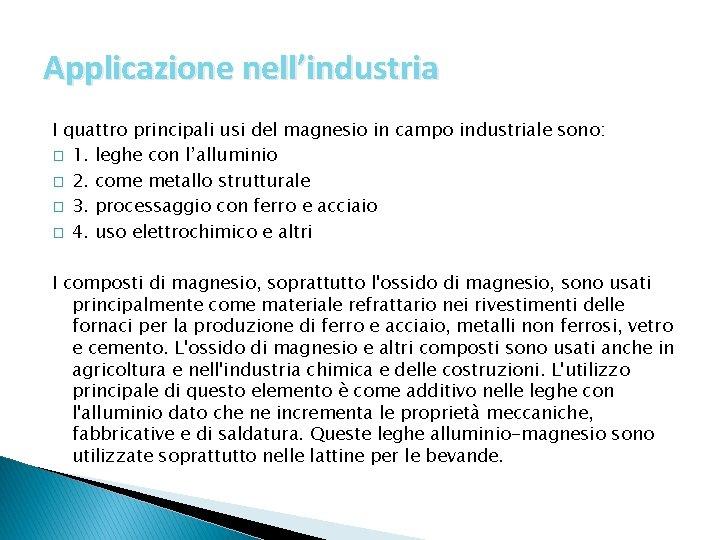 Applicazione nell'industria I quattro principali usi del magnesio in campo industriale sono: � 1.