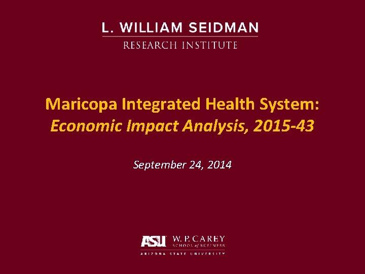 Maricopa Integrated Health System: Economic Impact Analysis, 2015 -43 September 24, 2014